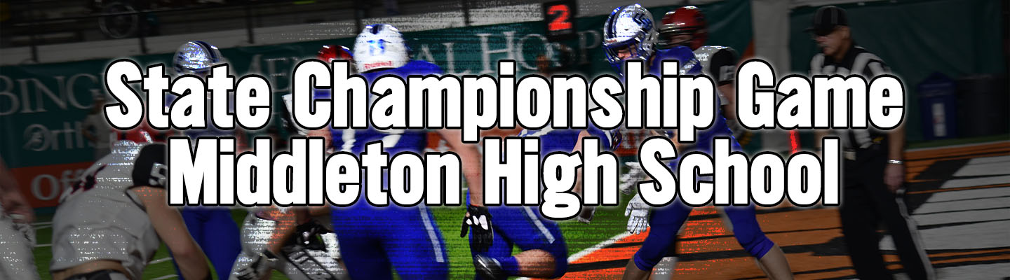 State Championship Game - Middleton High School