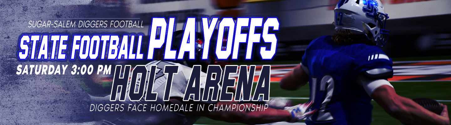Sugar-Salem Football: State Playoffs. Sugar faces Homedale at 3:00 PM on Saturday at Holt Arena in the championship game.