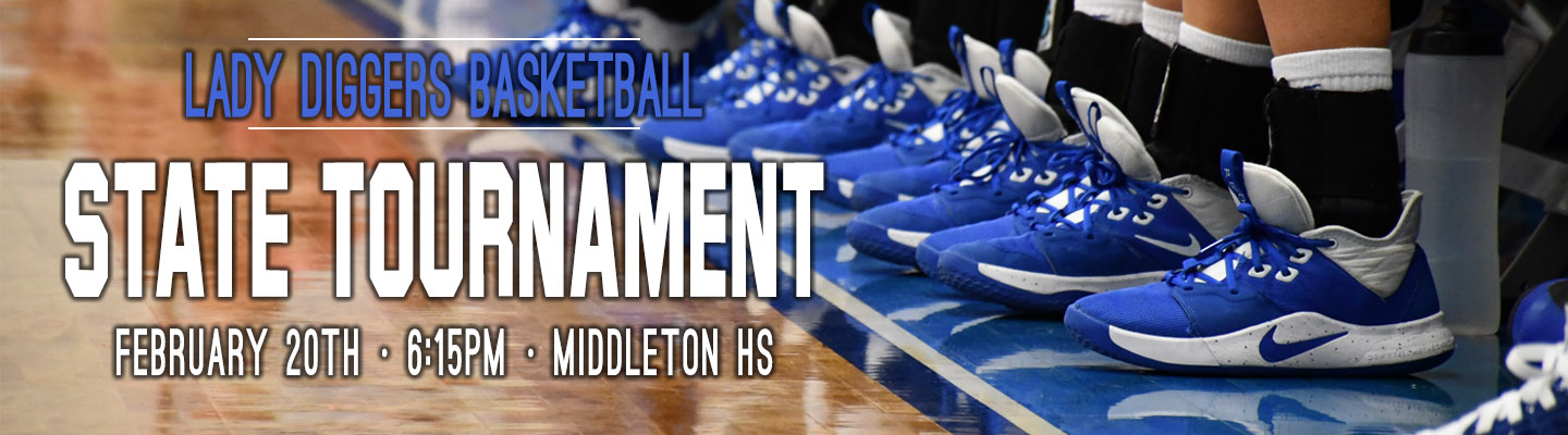 Lady Diggers Basketball - State Tournament - February 20th 6:15 PM - Middleton HS